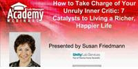 Webinar - How to Take Charge of Your Unruly Inner Critic: 7 Catalysts to Living a Richer, Happier Life