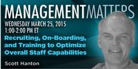 Webinar: Recruiting, On-Boarding, and Training to Optimize Overall Staff Capabilities