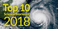 Top 10 Science Stories of 2018